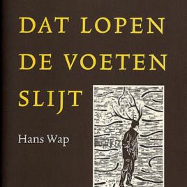 <em>Ze zeggen dat lopen de voeten slijt</em> – Hans Wap