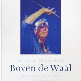 <em>Willem den Ouden: Boven de Waal</em> – Betty van Garrel