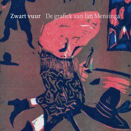 <em>Zwart vuur: de grafiek van Jan Mensinga</em> – Gijsbert van der Wal