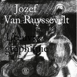 <em>Jozef van Ruyssevelt, L'oeuvre graphique</em> – Gijsbert van der Wal