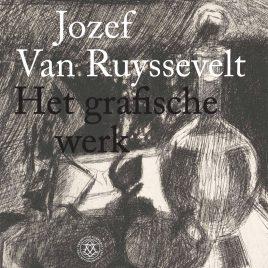 <em>Jozef Van Ruyssevelt, Het grafische werk</em> – Gijsbert van der Wal