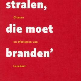 <em>Wie Wil Stralen Die Moet Branden</em> – Ton den Boon & Lucebert