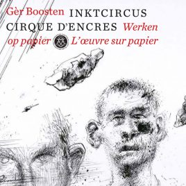 <em>Gèr Boosten – Inktcircus: Werken op papier</em> – Gijsbert van der Wal