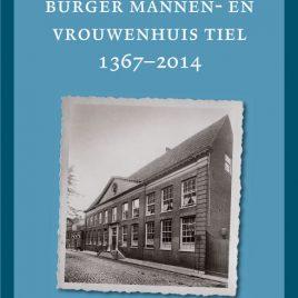 <em>Het Oud Burger Mannen- en Vrouwenhuis Tiel (1367–2014)</em> – Walter Post & Wim Veerman