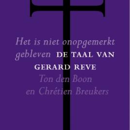 <em>Het is niet onopgemerkt gebleven: de taal van Gerard Reve</em> – Ton den Boon & Chrétien Breukers