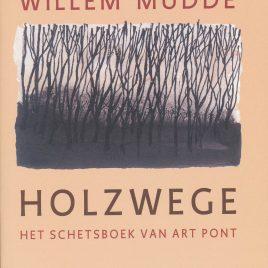 <em>Holzwege, het schetsboek van Art Pont</em> – Willem Mudde