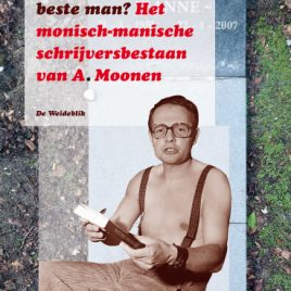 <em>Bel ik u wakker, beste man? Het monisch-manische schrijversbestaan van A. Moonen</em> – Wim Sanders