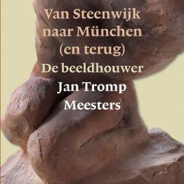 <em>Van Steenwijk naar München (en terug) De Beeldhouwer Jan Tromp Meesters </em> – Jan Bert Kanon